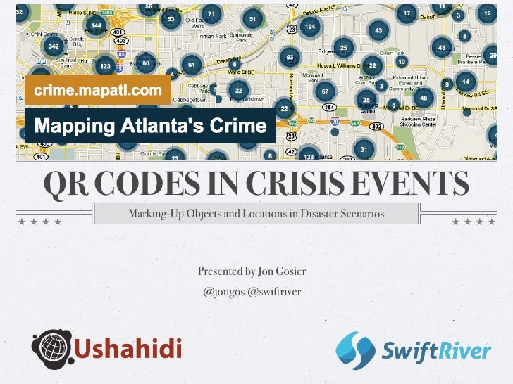 QR CODES IN CRISIS EVENTS     Marking-Up Objects and Locations in Disaster Scenarios                   Presented by Jon Go...