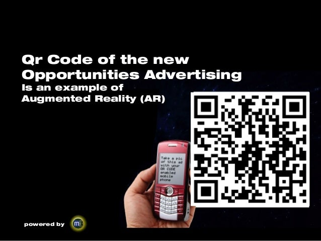 powered byQr Code of the newOpportunities AdvertisingIs an example ofAugmented Reality (AR)
