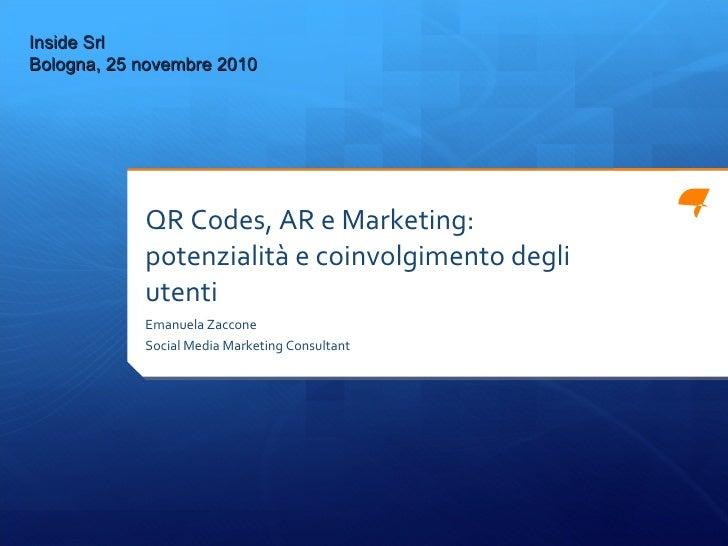 QR Codes, AR e Marketing: potenzialità e coinvolgimento degli utenti <ul><li>Emanuela Zaccone </li></ul><ul><li>Social Med...
