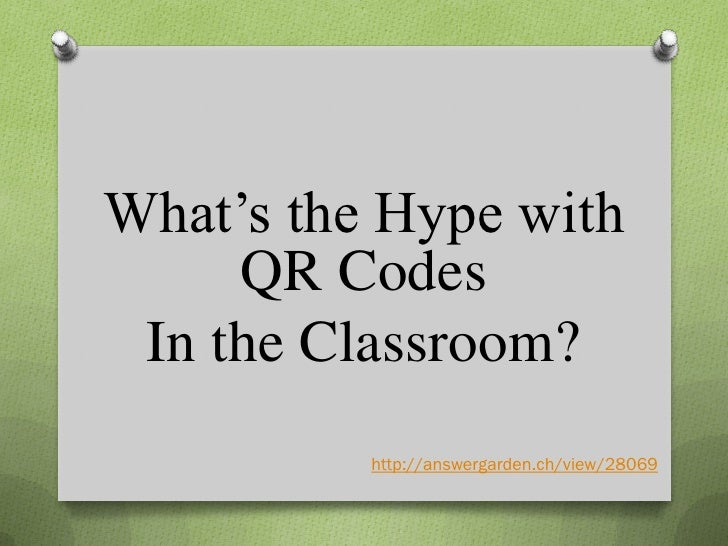 What's the Hype with     QR Codes In the Classroom?          http://answergarden.ch/view/28069
