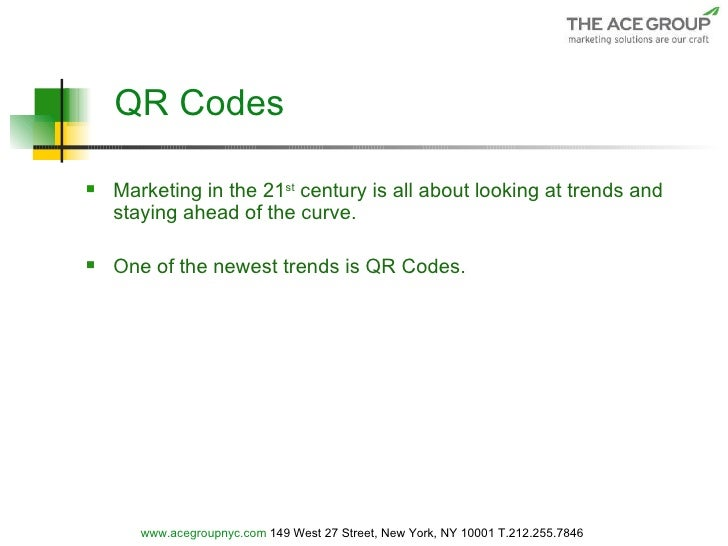 QR Codes <ul><li>Marketing in the 21 st  century is all about looking at trends and staying ahead of the curve. </li></ul>...