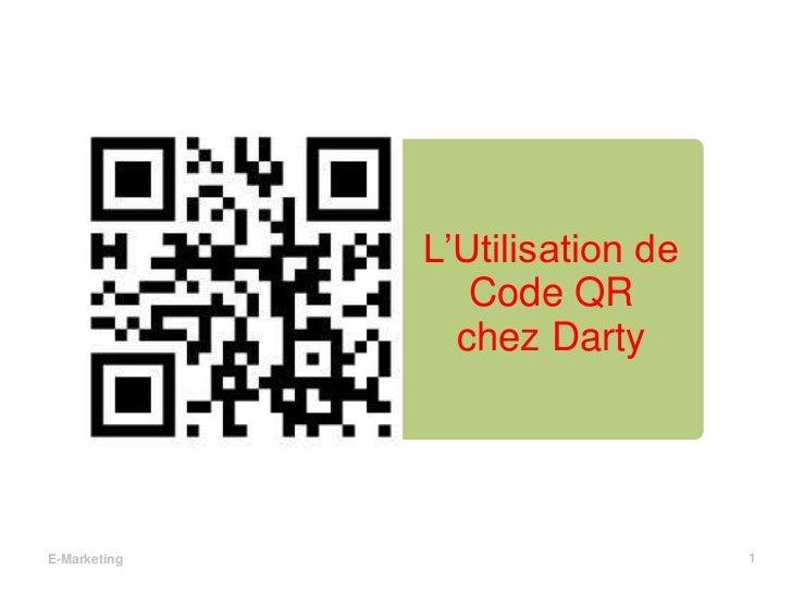L'Utilisation de Code QR chez Darty<br />1<br />E-Marketing<br />