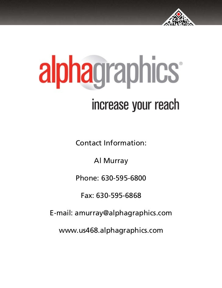Contact Information:           Al Murray      Phone: 630-595-6800        Fax: 630-595-6868E-mail: amurray@alphagraphics.co...