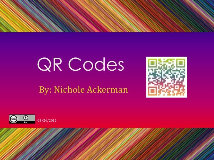 QR Codes<br />By: Nichole Ackerman<br />03/24/2011<br />