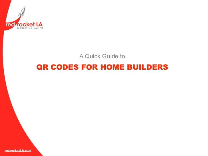 A Quick Guide to                  QR CODES FOR HOME BUILDERSredrocketLA.com