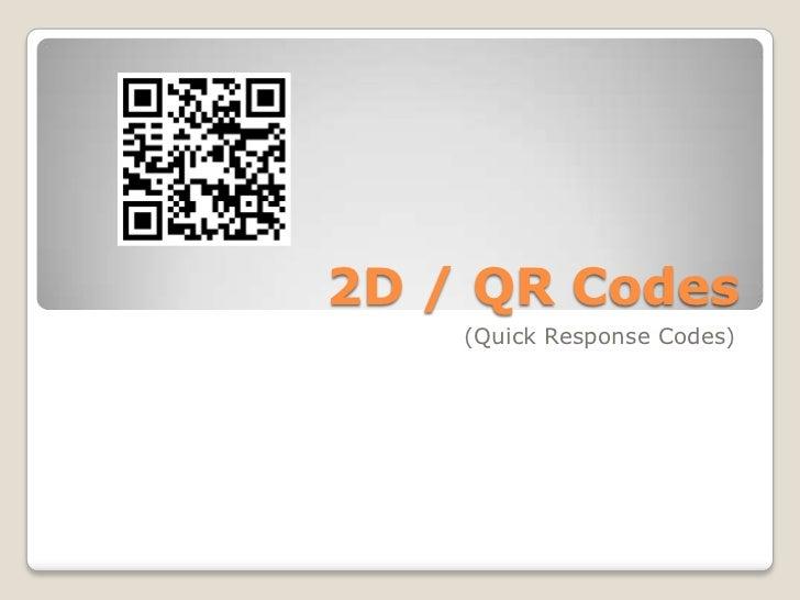 2D / QR Codes<br />(Quick Response Codes)<br />