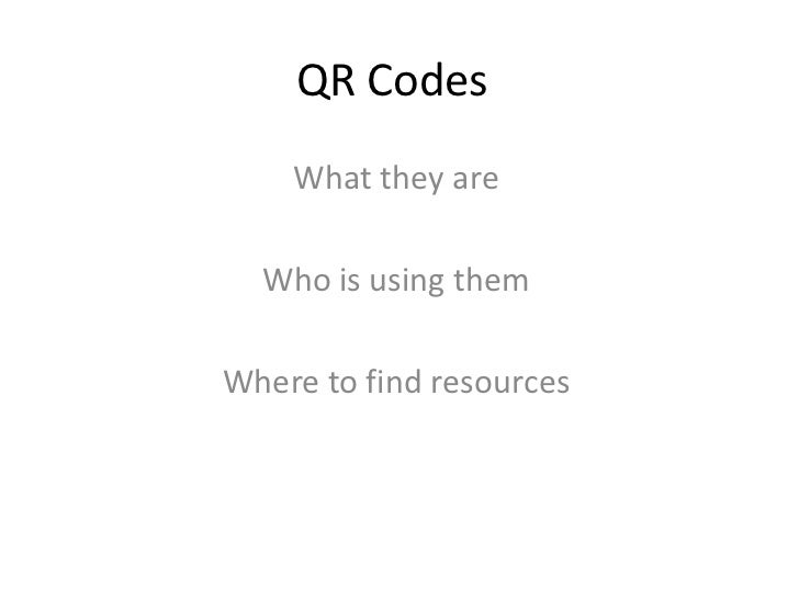 QR Codes<br />What they are<br />Who is using them<br />Where to find resources<br />