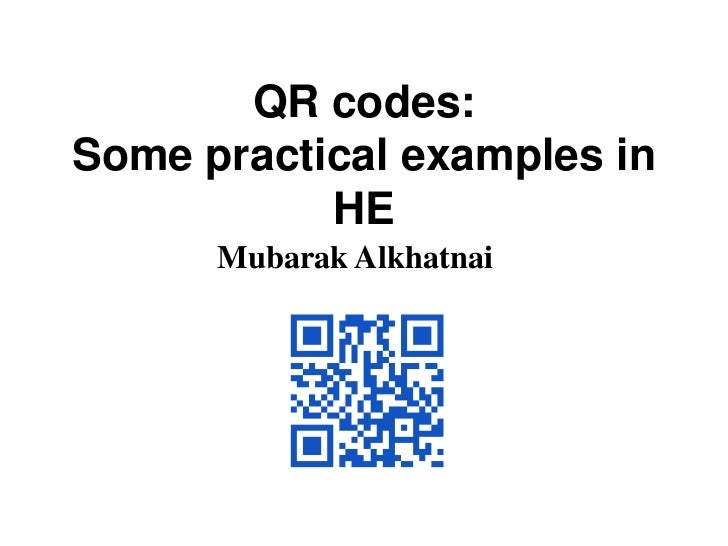 QR codes:Some practical examples in HE<br />Mubarak Alkhatnai <br />