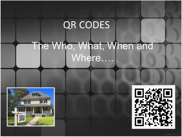 QR CODES The Who, What, When and Where….