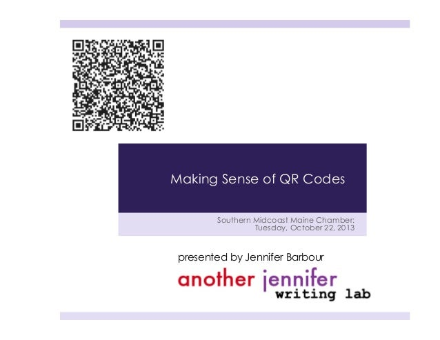 Making Sense of QR Codes Southern Midcoast Maine Chamber: Tuesday, October 22, 2013  presented by Jennifer Barbour