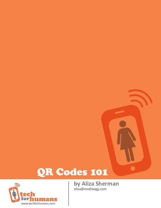 QR Codes 101                        by Aliza Sherman                        aliza@mediaegg.comwww.techforhumans.com