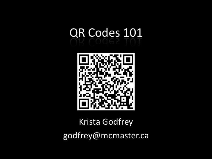 QR Codes 101<br />Krista Godfrey<br />godfrey@mcmaster.ca<br />