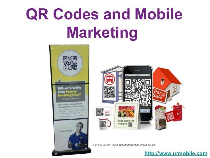 QR Codes and Mobile Marketing  http://www.urmobile.com http://blog.oneims.com/wp-content/uploads/2010/10/best-buy.jpg