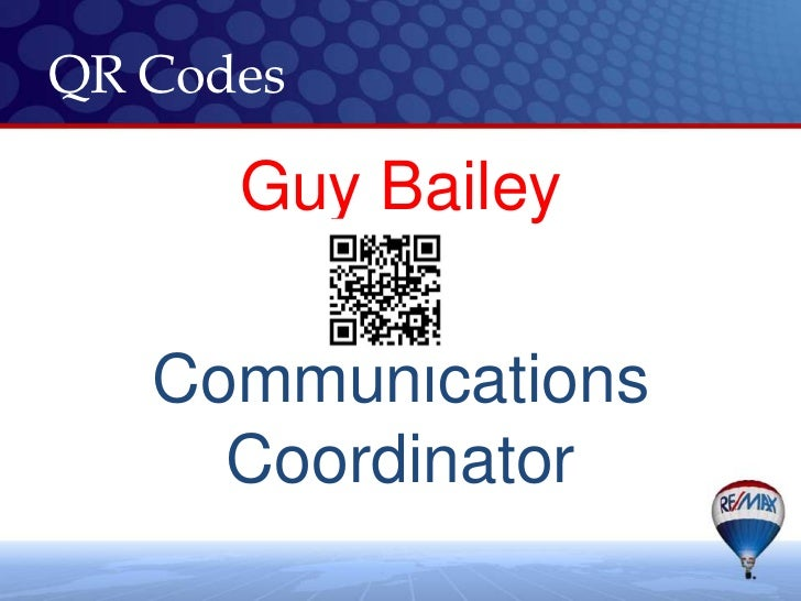 QR Codes<br />Guy Bailey<br />Communications Coordinator<br />