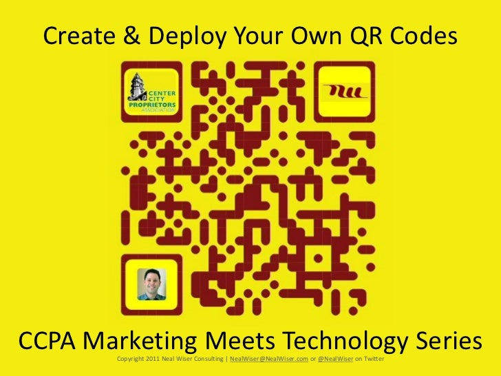 Create & Deploy Your Own QR CodesCCPA Marketing Meets Technology Series        Copyright 2011 Neal Wiser Consulting | Neal...