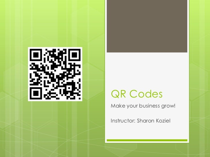 QR CodesMake your business grow!Instructor: Sharon Koziel