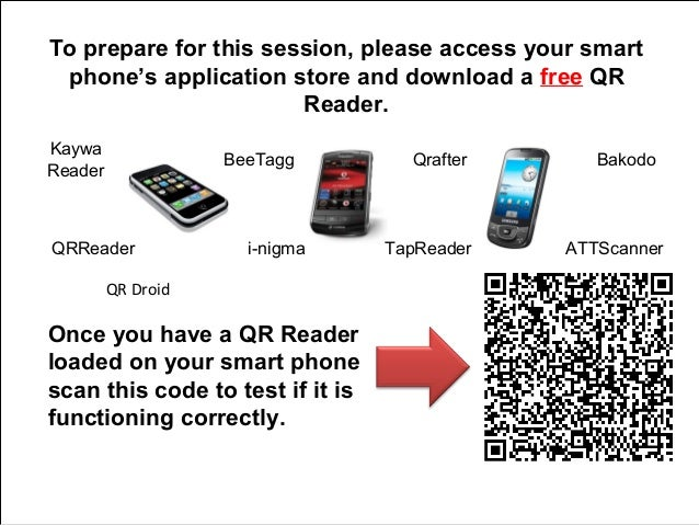 To prepare for this session, please access your smart phone's application store and download a free QR                    ...