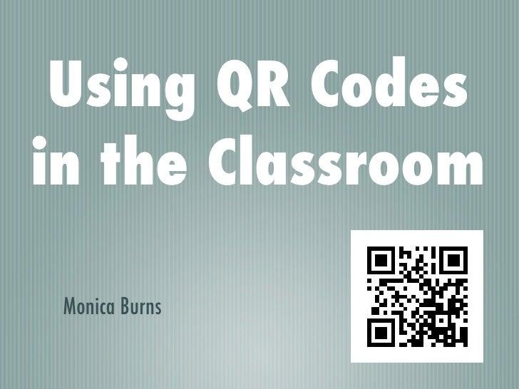Using QR Codesin the Classroom Monica Burns