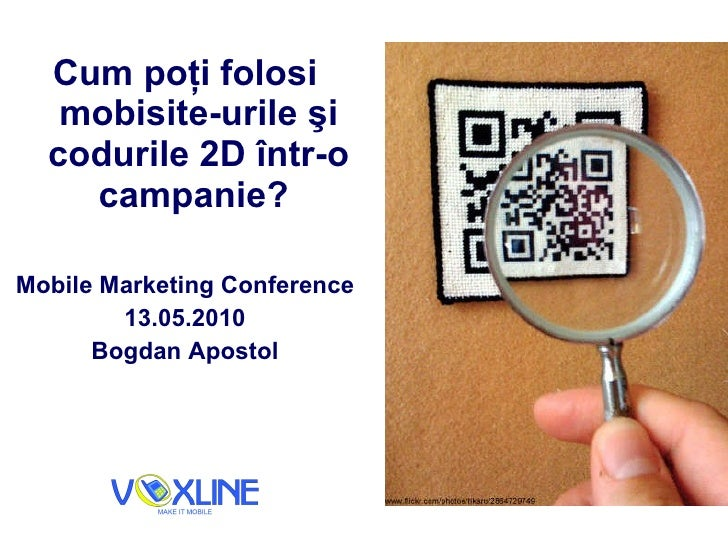 <ul><li>Cum po ţ i folosi mobisite-urile  ş i codurile 2D  î ntr-o campanie?  </li></ul><ul><li>Mobile Marketing Conferenc...