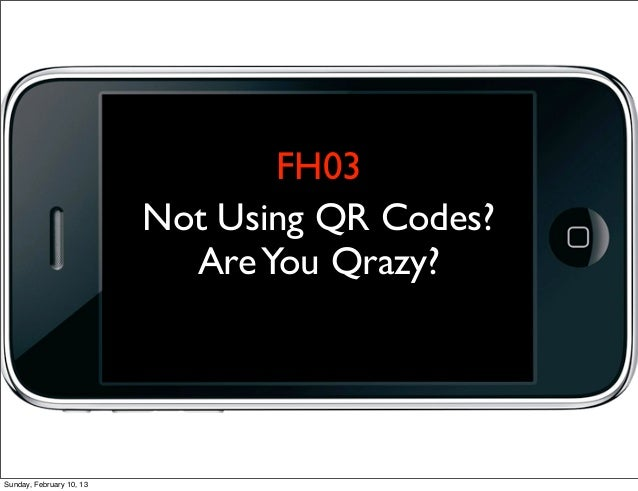 FH03                          Not Using QR Codes?                            Are You Qrazy?Sunday, February 10, 13