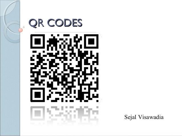 QR CODESQR CODES Sejal Visawadia