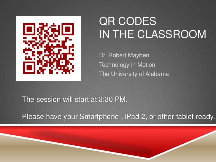 QR CODES                        IN THE CLASSROOM                        Dr. Robert Mayben                        Technolog...