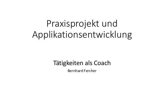 Praxisprojekt und  Applikationsentwicklung  Tätigkeiten als Coach  Bernhard Fercher