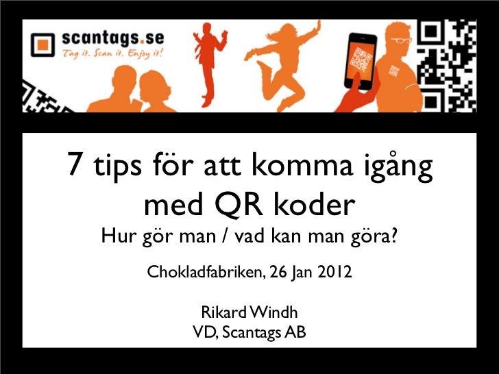 7 tips för att komma igång      med QR koder  Hur gör man / vad kan man göra?      Chokladfabriken, 26 Jan 2012           ...