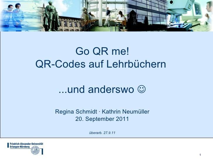 Go QR me!QR-Codes auf Lehrbüchern    ...und anderswo    Regina Schmidt · Kathrin Neumüller          20. September 2011   ...