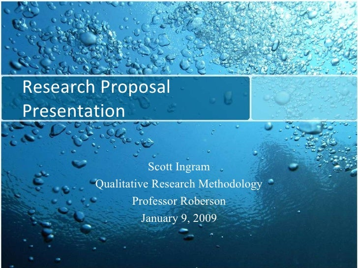 Research Proposal Presentation Scott Ingram Qualitative Research Methodology Professor Roberson January 9, 2009