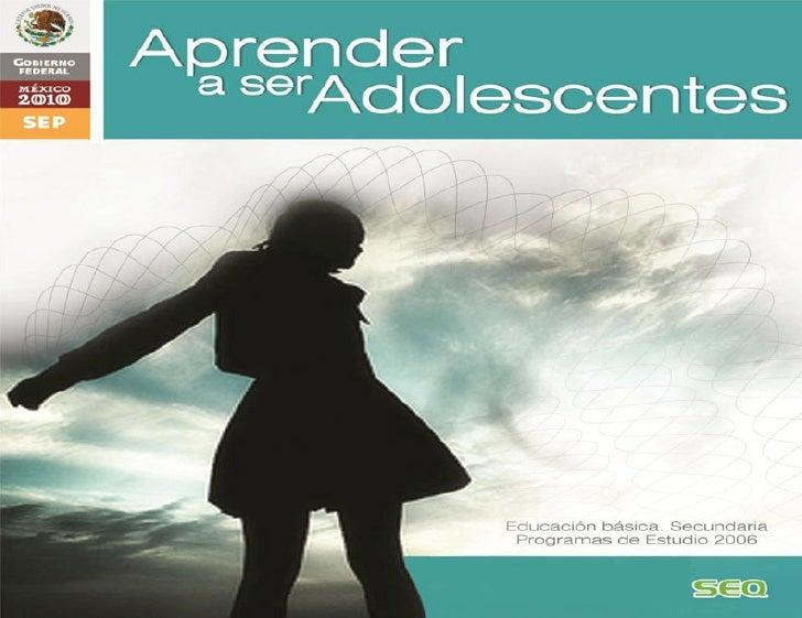 Aprender a ser Adolescente. Programa de Estudio de Asignatura Estatal 2007. Educación básica. Secundaria. Fue elaborado en...