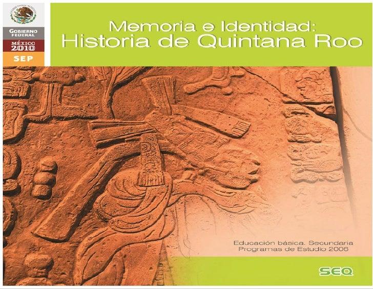 Memoria e Identidad: Historia de Quintana Roo. Programa de Estudio. Asignatura Estatal. Educación Básica. Secundaria. Fuee...
