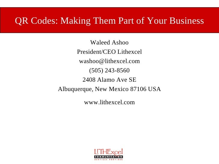 QR Codes: Making Them Part of Your Business                       Waleed Ashoo                President/CEO Lithexcel     ...