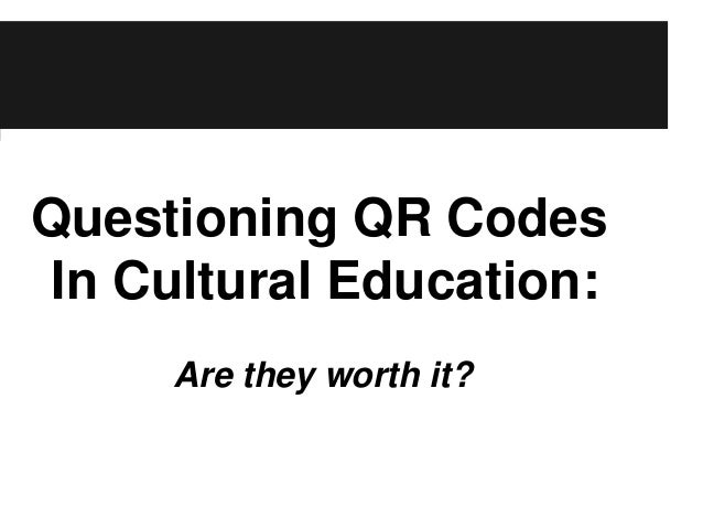 Questioning QR Codes In Cultural Education: Are they worth it? it ?