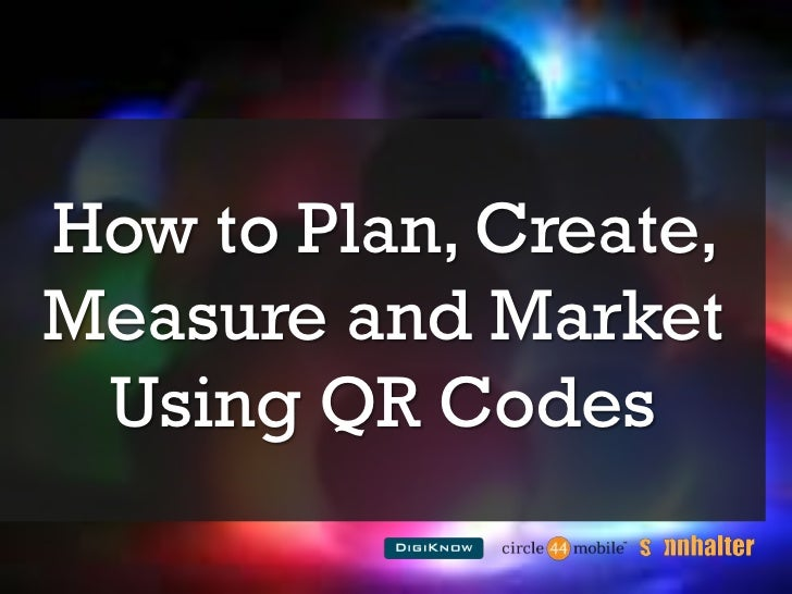 How to Plan, Create, Measure and Market Using QR Codes<br />