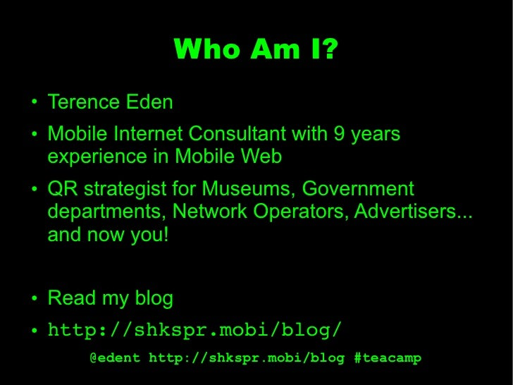 Who Am I?●   Terence Eden●   Mobile Internet Consultant with 9 years    experience in Mobile Web●   QR strategist for Muse...
