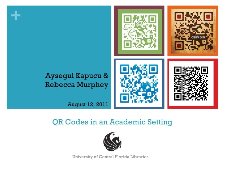 QR Codes in an Academic Setting University of Central Florida Libraries Aysegul Kapucu & Rebecca Murphey August 12, 2011