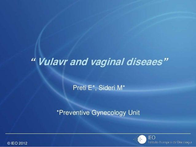 "© IEO 2012 "" Vulavr and vaginal diseaes"" Preti E*, Sideri M* *Preventive Gynecology Unit"
