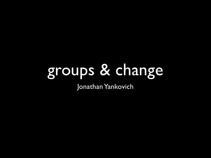 groups & change   Jonathan Yankovich
