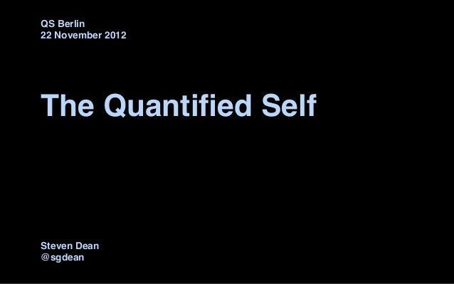 QS Berlin22 November 2012The Quantified SelfSteven Dean@sgdean