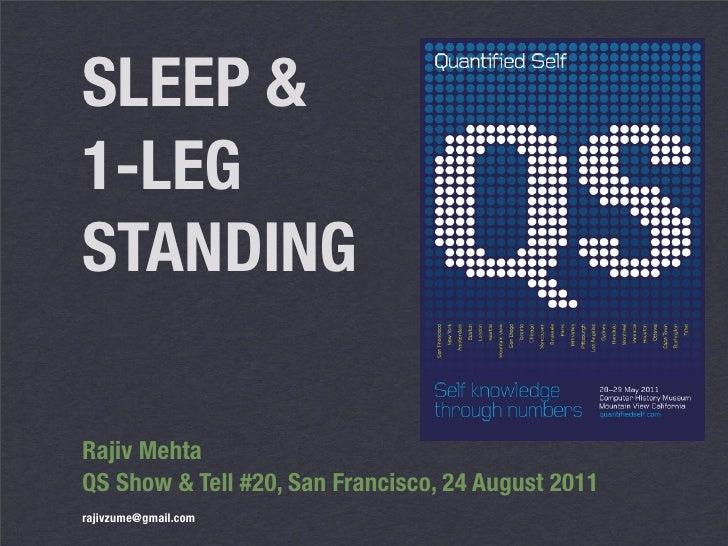 SLEEP &1-LEGSTANDINGRajiv MehtaQS Show & Tell #20, San Francisco, 24 August 2011rajivzume@gmail.com