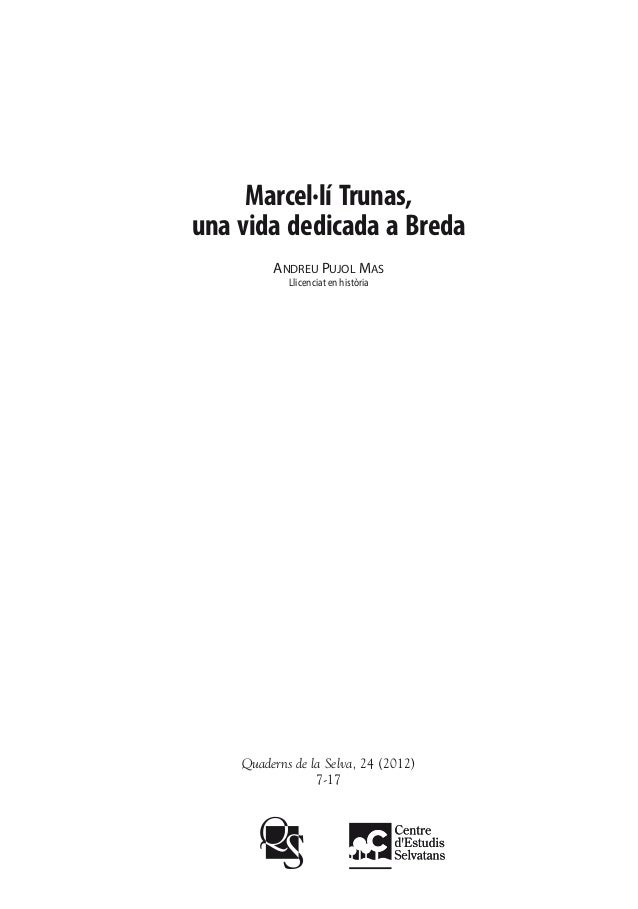 Marcel·lí Trunas,una vida dedicada a Breda         Andreu Pujol Mas            Llicenciat en història    Quaderns de la Se...