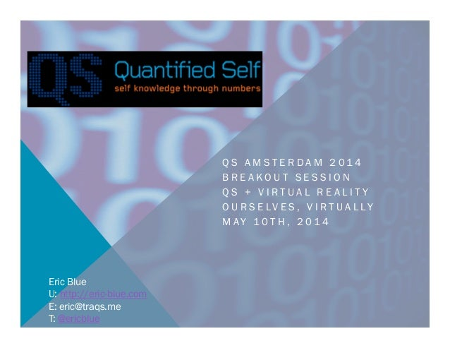 Quantifed Self Europe 2014 -   Virtual reality + QS: Ourselves, Virtually