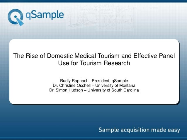 The Rise of Domestic Medical Tourism and Effective Panel Use for Tourism Research Rudly Raphael – President, qSample Dr. C...