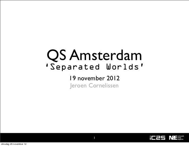 QS Amsterdam                         'Separated Worlds'                             19 november 2012                      ...