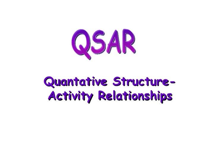 Quantative Structure-Activity Relationships QSAR