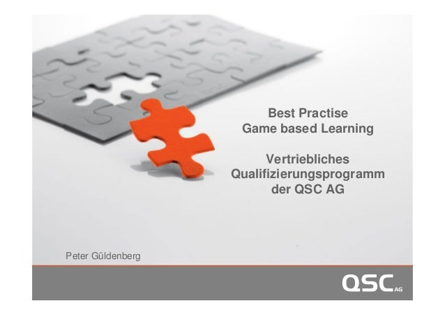 Best Practise Game based Learning Vertriebliches Qualifizierungsprogramm der QSC AG  Peter Güldenberg  November 2013  Unte...