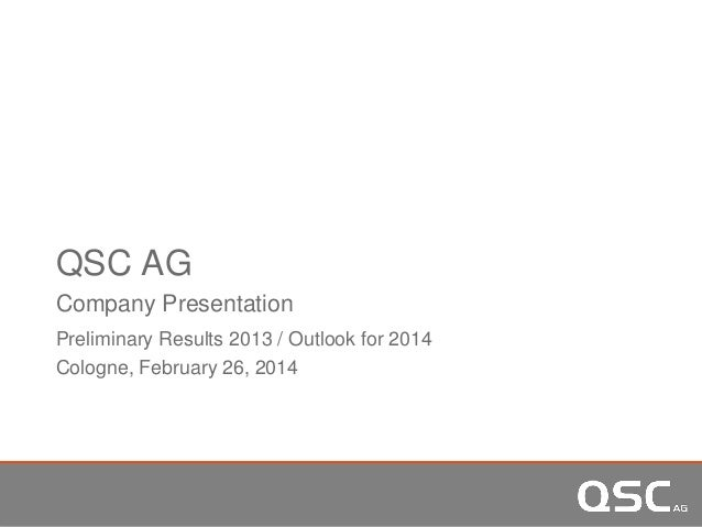 QSC AG Company Presentation Preliminary Results 2013 / Outlook for 2014 Cologne, February 26, 2014