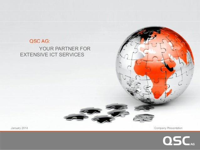QSC AG:QSC G YOUR PARTNER FOR EXTENSIVE ICT SERVICES January 2014 Company PresentationJanuary 2014 Company Presentation