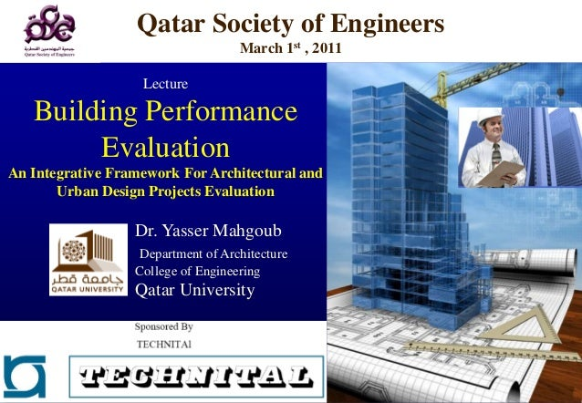 Qatar Society of Engineers March 1st , 2011 Lecture  Building Performance Evaluation An Integrative Framework For Architec...